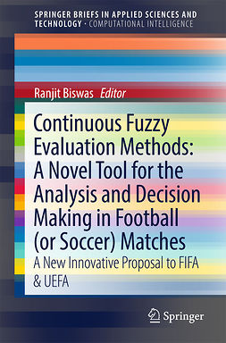 Biswas, Ranjit - Continuous Fuzzy Evaluation Methods: A Novel Tool for the Analysis and Decision Making in Football (or Soccer) Matches, ebook