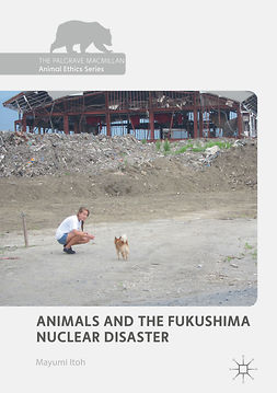 Itoh, Mayumi - Animals and the Fukushima Nuclear Disaster, ebook