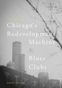 Wilson, David - Chicago's Redevelopment Machine and Blues Clubs, ebook