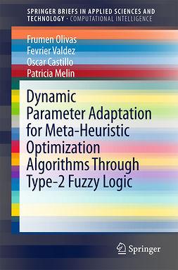 Castillo, Oscar - Dynamic Parameter Adaptation for Meta-Heuristic Optimization Algorithms Through Type-2 Fuzzy Logic, e-kirja