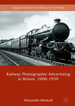 Medcalf, Alexander - Railway Photographic Advertising in Britain, 1900-1939, e-kirja