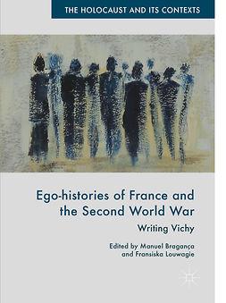 Bragança, Manuel - Ego-histories of France and the Second World War, e-bok