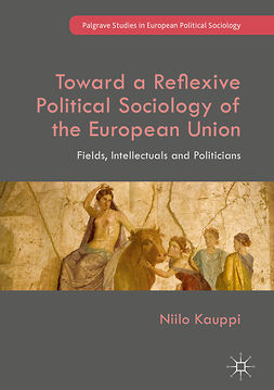 Kauppi, Niilo - Toward a Reflexive Political Sociology of the European Union, e-kirja