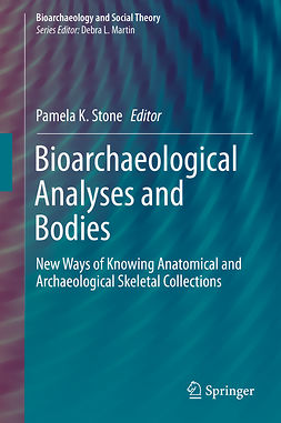 Stone, Pamela K. - Bioarchaeological Analyses and Bodies, e-kirja