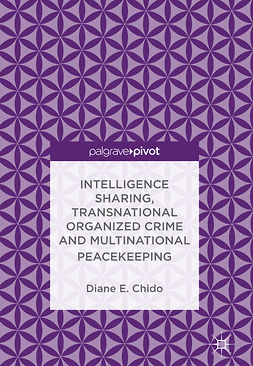 Chido, Diane E. - Intelligence Sharing, Transnational Organized Crime and Multinational Peacekeeping, ebook