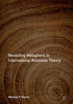 Marks, Michael P. - Revisiting Metaphors in International Relations Theory, ebook