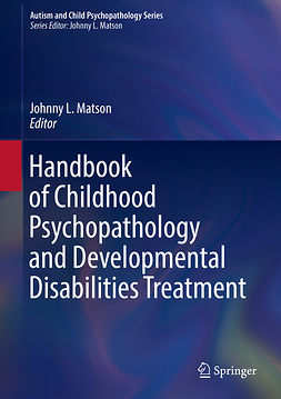 Matson, Johnny L. - Handbook of Childhood Psychopathology and Developmental Disabilities Treatment, e-kirja