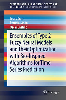Castillo, Oscar - Ensembles of Type 2 Fuzzy Neural Models and Their Optimization with Bio-Inspired Algorithms for Time Series Prediction, e-kirja