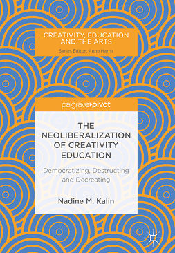 Kalin, Nadine M. - The Neoliberalization of Creativity Education, e-kirja