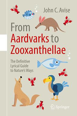 Avise, John C. - From Aardvarks to Zooxanthellae, ebook