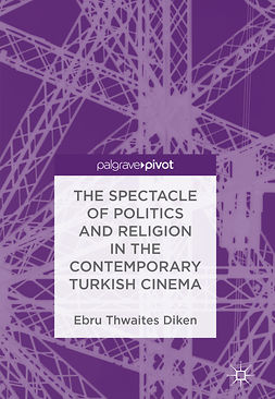 Diken, Ebru Thwaites - The Spectacle of Politics and Religion in the Contemporary Turkish Cinema, ebook