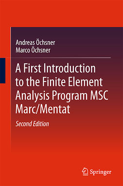Öchsner, Andreas - A First Introduction to the Finite Element Analysis Program MSC Marc/Mentat, e-bok