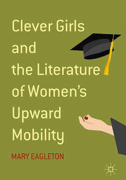 Eagleton, Mary - Clever Girls and the Literature of Women's Upward Mobility, e-bok