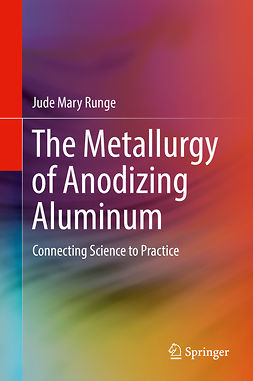 Runge, Jude Mary - The Metallurgy of Anodizing Aluminum, e-bok