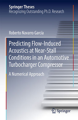García, Roberto Navarro - Predicting Flow-Induced Acoustics at Near-Stall Conditions in an Automotive Turbocharger Compressor, ebook