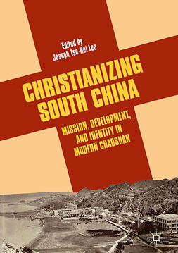 Lee, Joseph Tse-Hei - Christianizing South China, ebook