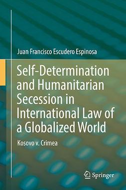 Espinosa, Juan Francisco Escudero - Self-Determination and Humanitarian Secession in International Law of a Globalized World, ebook