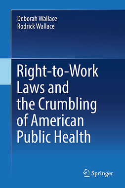 Wallace, Deborah - Right-to-Work Laws and the Crumbling of American Public Health, ebook
