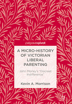 Morrison, Kevin A. - A Micro-History of Victorian Liberal Parenting, ebook