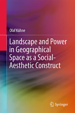 Kühne, Olaf - Landscape and Power in Geographical Space as a Social-Aesthetic Construct, e-bok