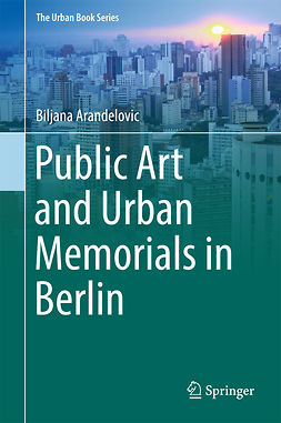 Arandelovic, Biljana - Public Art and Urban Memorials in Berlin, ebook