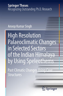 Singh, Anoop Kumar - High Resolution Palaeoclimatic Changes in Selected Sectors of the Indian Himalaya by Using Speleothems, ebook