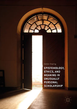 Esping, Amber - Epistemology, Ethics, and Meaning in Unusually Personal Scholarship, e-kirja