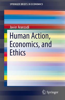 Aranzadi, Javier - Human Action, Economics, and Ethics, ebook