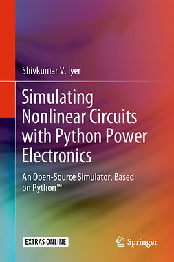 Iyer, Shivkumar V. - Simulating Nonlinear Circuits with Python Power Electronics, ebook