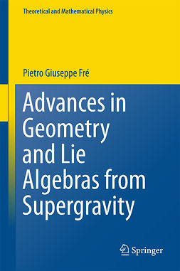 Frè, Pietro Giuseppe - Advances in Geometry and Lie Algebras from Supergravity, e-bok