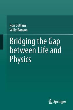 Cottam, Ron - Bridging the Gap between Life and Physics, e-kirja
