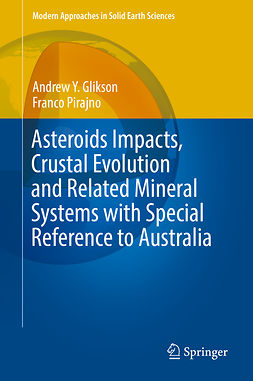 Glikson, Andrew Y. - Asteroids Impacts, Crustal Evolution and Related Mineral Systems with Special Reference to Australia, e-kirja
