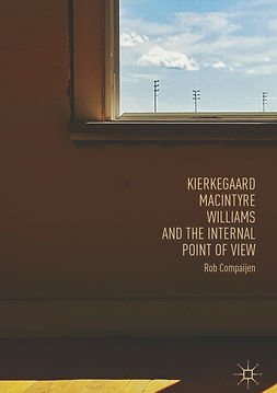 Compaijen, Rob - Kierkegaard, MacIntyre, Williams, and the Internal Point of View, ebook