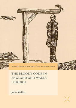 Walliss, John - The Bloody Code in England and Wales, 1760–1830, e-bok