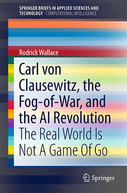 Wallace, Rodrick - Carl von Clausewitz, the Fog-of-War, and the AI Revolution, e-kirja