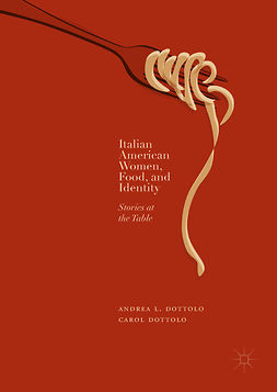 Dottolo, Andrea L. - Italian American Women, Food, and Identity, ebook