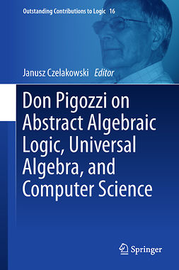 Czelakowski, Janusz - Don Pigozzi on Abstract Algebraic Logic, Universal Algebra, and Computer Science, ebook