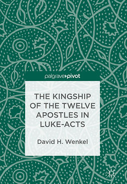 Wenkel, David H. - The Kingship of the Twelve Apostles in Luke-Acts, ebook