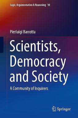 Barrotta, Pierluigi - Scientists, Democracy and Society, ebook