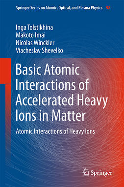 Imai, Makoto - Basic Atomic Interactions of Accelerated Heavy Ions in Matter, ebook