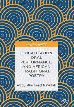 Na'Allah, Abdul-Rasheed - Globalization, Oral Performance, and African Traditional Poetry, ebook