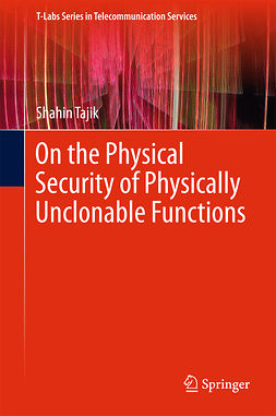 Tajik, Shahin - On the Physical Security of Physically Unclonable Functions, ebook