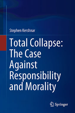 Kershnar, Stephen - Total Collapse: The Case Against Responsibility and Morality, ebook