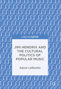 Lefkovitz, Aaron - Jimi Hendrix and the Cultural Politics of Popular Music, e-kirja