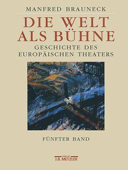 Brauneck, Manfred - Die Welt Als Bühne, ebook
