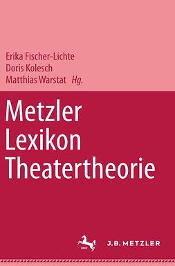 Fischer-Lichte, Erika - Metzler Lexikon Theatertheorie, ebook