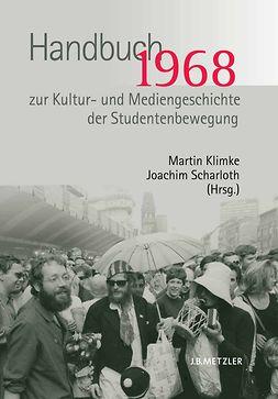 Klimke, Martin - 1968 Handbuch zur Kultur- und Mediengeschichte der Studentenbewegung, e-kirja