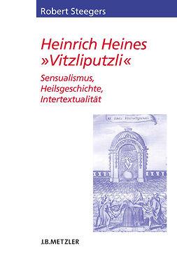 Steegers, Robert - Heinrich Heines »Vitzliputzli«, ebook