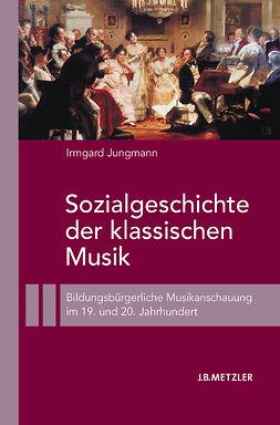 Jungmann, Irmgard - Sozialgeschichte der klassischen Musik, e-bok