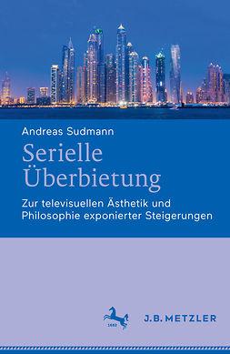 Sudmann, Andreas - Serielle Überbietung, ebook